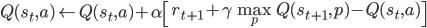 Q(s_t, a) \leftarrow Q(s_t, a) + \alpha\left[r_{t+1} + \gamma\max_pQ(s_{t+1}, p) - Q(s_t,a)\right]