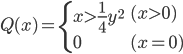 Q(x) = \left\{ \begin{array}{ll}     \begin{eqnarray} x>\frac{1}{4}y^2 \end{eqnarray} & (x>0) \\     0 & (x=0)   \end{array} \right.