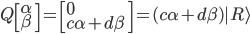 Q\left[ \alpha \ \beta \right]= \left[0 \  c\alpha + d\beta \right]=(c\alpha+d\beta) | R \rangle