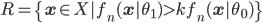 R = \{\mathbf{x} \in X | f_n(\mathbf{x} | \theta_1) > k f_n(\mathbf{x} | \theta_0)\}