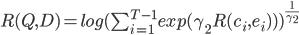 R(Q, D) = log(\sum^{T-1}_{i=1}exp(\gamma_2 R(c_i, e_i)))^{\frac{1}{\gamma_2}}