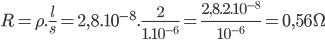 R=\rho .\frac{l}{s}=2,8.10^{-8}.\frac{2}{1.10^{-6}}=\frac{2,8.2.10^{-8}}{10^{-6}}=0,56\Omega