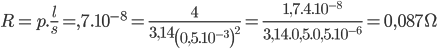 R=p.\frac{l}{s}=,7.10^{-8}=\frac{4}{3,14\left(0,5.10^{^{-3}}\right)^2}=\frac{1,7.4.10^{-8}}{3,14.0,5.0,5.10^{-6}}=0,087\Omega
