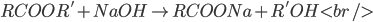 RCOOR' + NaOH \to RCOONa + R'OH <br />