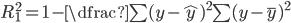 R_1^ 2 = 1 - \dfrac{ \sum(y - \hat{y})^ 2 }{ \sum(y - \bar{y})^ 2}