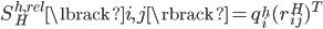 S _ H ^ {h,rel} \lbrack i,j \rbrack = q _ i ^ h (r _ {ij} ^ H) ^ T