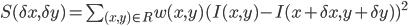 S(\delta x,\delta y)=\sum_{(x,y)\in R}w(x,y)(I(x,y) - I(x+\delta x,y+\delta y))^2