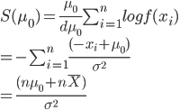S(\mu_0)=\frac{\mu_0}{d\mu_0}\sum_{i=1}^{n}logf(x_i)\\=-\sum_{i=1}^{n}\frac{(-x_i+\mu_0)}{\sigma^2}\\=\frac{(n\mu_0+n\bar X)}{\sigma^2}
