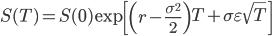S(T)=S(0)\exp{\left[\left(r-\frac{\sigma^2}{2}\right)T+\sigma\varepsilon\sqrt{T}\right]}