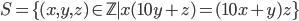 S=\{ (x,y,z)\in \mathbb{Z} \mid x(10y+z)=(10x+y)z\}