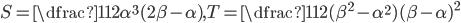 S=\dfrac{1}{12}\alpha ^3 (2\beta-\alpha),T=\dfrac{1}{12}(\beta ^2 -\alpha^2)(\beta -\alpha)^2