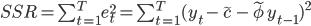 SSR = \sum_{t=1}^T e_{t}^2 = \sum_{t=1}^T(y_{t}-\tilde{c}-\tilde{\phi}y_{t-1})^2