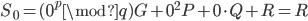 S_{0} = (0^{p} \mod q)G + 0^{2} P + 0 \cdot Q + R = R
