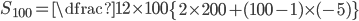S_{100}=\dfrac{1}{2}\times 100 \left\{ 2\times 200+(100-1)\times (-5) \right\}