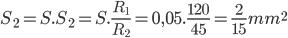 S_2=S.S_2=S.\frac{R_1}{R_2}=0,05.\frac{120}{45}=\frac{2}{15}mm^2