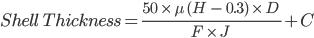 Shell \ Thickness = \frac{ 50 \ \times \ \mu \ (H \ - \ 0.3) \ \times \ D \ }{ F \ \times \ J \ } + C