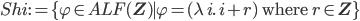 Shi := \{ \varphi \in ALF({\bf Z}) \mid \varphi = (\lambda\, i.\, i + r) \mbox{ where } r\in {\bf Z}\}