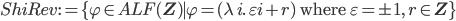 ShiRev := \{ \varphi \in ALF({\bf Z}) \mid \varphi = (\lambda\, i.\, \varepsilon i + r) \mbox{ where }\varepsilon = \pm 1,\, r\in {\bf Z}\}