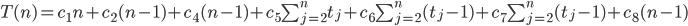 T(n) = c_1n + c_2(n-1) + c_4(n-1) + c_5\sum_{j=2}^nt_j + c_6\sum_{j=2}^n(t_j -1) + c_7\sum_{j=2}^n(t_j -1) + c_8(n-1)