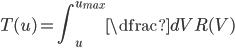 T(u) = \displaystyle \int_{u}^{u_{max}} \dfrac{dV}{R(V)}