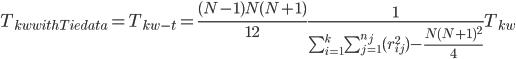T_{kw with Tie data}=T_{kw-t}=\frac{(N-1)N(N+1)}{12}\frac{1}{\sum_{i=1}^k \sum_{j=1}^{n_j}(r_{ij}^2) - \frac{N(N+1)^2}{4}}T_{kw}