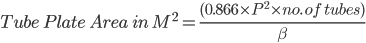 Tube \ Plate \ Area \ in \ M^2 = \frac { (0.866 \times P^2 \times no. \ of \ tubes)} {\beta }