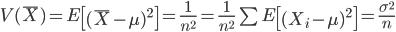 V(\bar{X}) = E\left[(\bar{X}-\mu)^2\right] = \frac{1}{n^2} = \frac{1}{n^2}\sum E\left[(X_i-\mu)^2\right] = \frac{\sigma^2}{n}