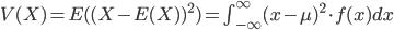 V(X)=E({(X - E(X))^2})=\int_{-\infty}^{\infty} (x - \mu)^2{\cdot}f(x) dx