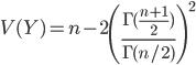 V(Y) = n - 2\left(\frac{\Gamma(\frac{n+1}{2})}{\Gamma(n/2)}\right)^2