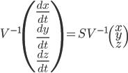 V^{-1}\begin{pmatrix}\frac{dx}{dt}\\ \frac{dy}{dt} \\ \frac{dz}{dt} \end{pmatrix}=S V^{-1}\begin{pmatrix} x \\ y \\ z \end{pmatrix}