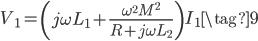 V_{1} = \left ( j \omega L_{1} + \displaystyle \frac{\omega^{2} M^{2}}{R + j \omega L_{2}} \right )  I_{1} \tag{9}