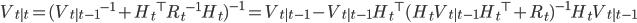 V_{t|t} = ({V_{t|t-1}}^{-1} + {H_t}^{\top} {R_t}^{-1} H_t)^{-1} = V_{t|t-1} - V_{t|t-1} {H_t}^{\top} (H_t V_{t|t-1} {H_t}^{\top} + R_t)^{-1} H_t V_{t|t-1}