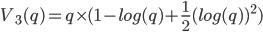 V_3(q)=q\times (1- log(q) + \frac{1}{2}(log(q))^2)
