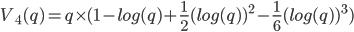 V_4(q)=q\times (1- log(q) + \frac{1}{2}(log(q))^2-\frac{1}{6}(log(q))^3)