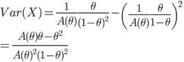 Var(X) = \frac{1}{A(\theta)}\frac{\theta}{(1-\theta)^2} - \left(\frac{1}{A(\theta)}\frac{\theta}{1-\theta}\right)^2\\=\frac{A(\theta)\theta - \theta^2}{A(\theta)^2(1-\theta)^2}