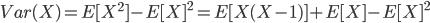 Var(X)=E[X^{2}]-{E[X]}^{2}=E[X(X-1)]+E[X]-{E[X]}^{2}