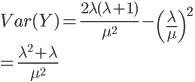 Var(Y) = \frac{2\lambda(\lambda+1)}{\mu^2} - \left(\frac{\lambda}{\mu}\right)^2\\=\frac{\lambda^2 + \lambda}{\mu^2}