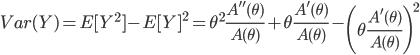Var(Y)=E[Y^2]-E[Y]^2=\theta^2\frac{A''(\theta)}{A(\theta)}+\theta\frac{A'(\theta)}{A(\theta)}-\left(\theta\frac{A'(\theta)}{A(\theta)}\right)^2