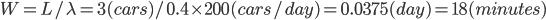 W = L / \lambda = 3(cars)/0.4\times200(cars/day) =0.0375 (day)= 18(minutes)