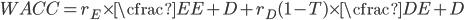 WACC=r_{E} \times \cfrac{E}{E+D} + r_{D} (1-T) \times \cfrac{D}{E+D}