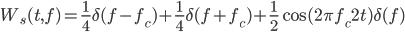 W_s(t,f) = \frac{1}{4}\delta(f-f_c)  +  \frac{1}{4}\delta(f+f_c) + \frac{1}{2}\cos ( 2 \pi f_c 2t )\delta(f)