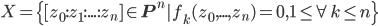 X= \{[z_0:z_1:...:z_n] \in \mathbf{P}^n | f_k(z_0,..., z_n) = 0,1 \le \forall k \le n\}