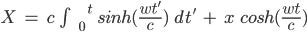 X\hspace{3}=\hspace{3}c\hspace{3}\int^{\hspace{15} t}_{\hspace{6} 0}\hspace{3}sinh(\frac{wt'}{c})\hspace{3}dt'\hspace{3}+\hspace{3}x\hspace{3}cosh(\frac{wt}{c})