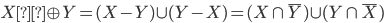 X\oplus Y = (X - Y) \cup (Y - X) = (X \cap \overline{Y}) \cup (Y \cap \overline{X})