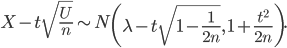 X-t\sqrt{\frac{U}{n}}\sim N\left(\lambda-t\sqrt{1-\frac{1}{2n}},\,1+\frac{t^{2}}{2n}\right).