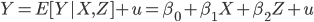 Y = E[Y X, Z]+u = \beta_0 + \beta_1 X + \beta_2 Z+u