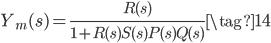 Y_{m}(s) = \displaystyle \frac{R(s)}{1 + R(s) S(s) P(s) Q(s)} \tag{14}