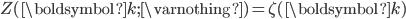 Z(\boldsymbol{k}; \varnothing)=\zeta(\boldsymbol{k})