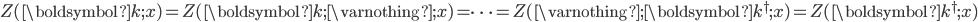 Z(\boldsymbol{k}; x)=Z(\boldsymbol{k}; \varnothing; x) = \cdots = Z(\varnothing; \boldsymbol{k}^{\dagger}; x)= Z(\boldsymbol{k}^{\dagger}; x)