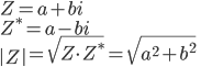 Z=a+bi\ { Z }^{ * }=a-bi\ \left| Z \right| =\sqrt { Z{ \cdot Z }^{ * } } =\sqrt { { a }^{ 2 }+b^{ 2 } } \
